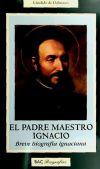El padre maestro Ignacio. Breve biografía ignaciana - Cándido de Dalmases