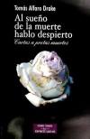 Al sueño de la muerte hablo despierto : cartas a poetas muertos - Alfaro Drake, Tomás