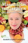 MASCARILLAS NATURALES PARA UNA BELLEZA RADIANTE - GADET CASTAÑO, MARIPI