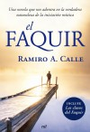 El faquir : una novela que nos adentra en la verdadera naturaleza de la iniciación mística - Calle, Ramiro (1943- )