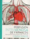 Perfusión intravenosa de fármacos: guía práctica de: Vega Sánchez, José