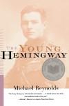 The Young Hemingway: Reynolds, Michael