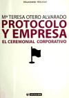 Protocolo y Empresa. El Ceremonial Corporativo: Otero Alvarado, Mª