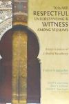Toward Respectful Understanding & Witness Among Muslims: Essays in Honor of J. Dudley Woodberry