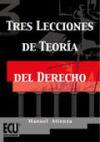 Tres lecciones de teoría del derecho: Atienza Rodríguez,Manuel