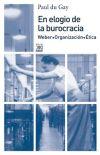 En elogio de la burocracia: Weber, Organización, Ética: du Gay, Paul