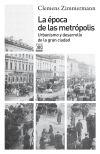 La época de las metrópolis: urbanismo y desarrollo de la gran ciudad: Zimmermann, Clemens ; Janué i...