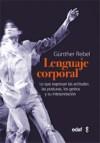 El lenguaje corporal : lo que expresan: Rebel, Günther