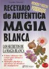 RECETARIO DE AUTÉNTICA MAGIA BLANCA LOS SECRETOS DE LA MAGIA BLANCA: MORRIS, LYNDA