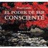PRACTICANDO EL PODER DE SER CONSCIENTE - ROSA, RAUL DE LA