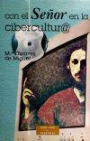 Con el señor en la cibercultura : retos y esperanzas - Miguel Poyard, María Dolores de