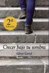 Crecer bajo tu sombra - Edna Carol