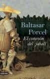 El corazón del jabalí - Porcel, Baltasar (1937-2009) ; Porcel, Baltasar (1937-2009) ; tr. ; Alou Ramis, Damián (1959- ) ; tr