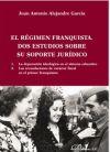 El régimen franquista. Dos estudios sobre su soporte jurídico - Juan Antonio Alejandre