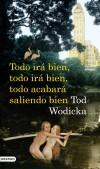 Todo irá bien, todo irá bien, todo acabará saliendo bien - Wodicka, Tod (1976- ); Andreu Saburit, Carles ; tr.