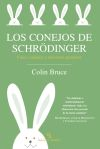 Los conejos de Schrödinger : física cuántica y universos paralelos - Bruce, Colin; Sarret i Grau, Josep (tr.)