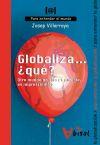 Globaliza. ¿qué? Otro mundo no sólo es posible, es imprescindible: para entender la globalización - VILLARROYA, JOSEP