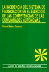 La Incidencia del Sistema de Financiación en el Ejercicio de las Competencias de Las Comunidades Autónomas - Medina Guerrero, Manuel