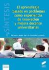 El aprendizaje basado en problemas como experiencia de innovación y mejora docente universitarias - Alfonso Javier García González (coord.)