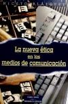 La nueva ética en los medios de comunicación. Problemas y dilemas de los informadores - Niceto Blázquez