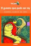EL GUSANO QUE PUDO SER REY - García de Oro, Gabriel