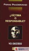 VICTIMA O RESPONSABLE?. YO DECIDO - PRADERVAND, PIERRE