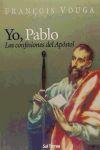 YO. PABLO. LAS CONFESIONES DEL APOSTOL - VOUGA, FRANCOIS