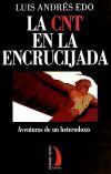 LA CNT EN LA ENCRUCIJADA: AVENTURAS DE UN HETERODOXO - EDO, LUIS ANDRES