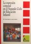 Expresión corporal en el segundo ciclo de educación Infantil, La - Natividad Andrés Rubio