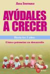 Ayúdales a crecer, hasta los 3 años : cómo potenciar su desarrollo - Serrano Fernández, Ana María