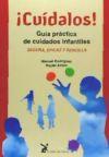 CUÍDALOS! GUÍA PRÁCTICA DE CUIDADOS INFANTILES - ANTÓN, RAYÉN; RODRÍGUEZ, MANUEL
