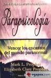 Parapsicología: vencer los encantos del mundo paranormal: Prophet, Mark L.,
