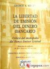 LA LIBERTAD DE EMISIÓN DEL DINERO BANCARIO. Crítica del monopolio del Banco Emisor ...