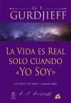 La vida es real solo cuando «Yo: George Ivánovich Gurdjieff