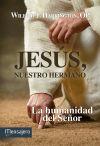 Jesús, nuestro hermano: La humanidad del Señor: Wilfrid J. Harrington