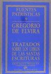 Tratados sobre los libros de las Sagradas Escrituras: Gregorio de Elvira, Santo; Pascual Torró, ...