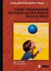 Cómo programar en educación física paso a paso: García Fernández, María Jesús;...