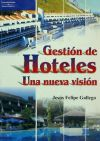 GESTIÓN DE HOTELES. UNA NUEVA VISIÓN: Jesús Felipe Gallego