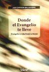Donde el Evangelio te lleve: evangelio y: Zapatero Ballesteros, Juan