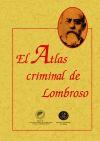 ATLAS CRIMINAL DE LOMBROSO, EL: Lombroso, Cesare