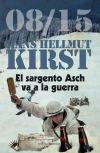 SARGENTO ASCH VA A LA GUERRA (08/15),: Kirst, Hans Hellmut