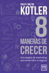 8 maneras de crecer: estrategias de márketing: Milton Kotler ;