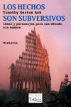 Los hechos son subversivos. Ideas y personajes: Garton Ash, Timothy