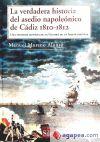 VERDADERA HISTORIA DEL ASEDIO NAPOLEONICO DE CADIZ 1810-1812: MORENO ALONSO, MANUEL