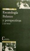 Escatología, Balance y Perspectivas.: Juan José Alviar