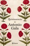 Quintaesencia de Antonio Gala: Gala, Antonio (1936-