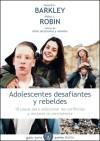 Adolescentes desafiantes y rebeldes: Barkley, Russell A.;