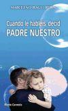 Cuando le habléis, decid Padre Nuestro: Marcelino Iragui