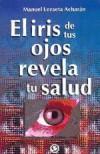 IRIS DE TUS OJOS REVELA TU SALUD,: LEZAETA ACHARÁN, MANUEL