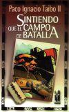 Sintiendo que el campo de batalla: Paco Ignacio Taibo